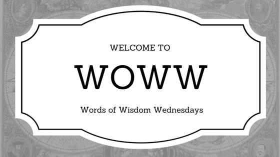 Words of Wisdom Wednesday, no.34
