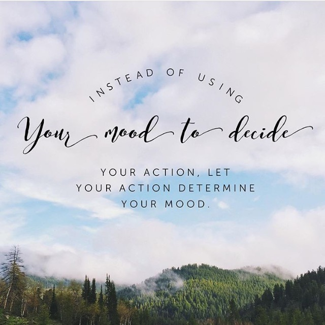 let-your-action-determine-your-mood